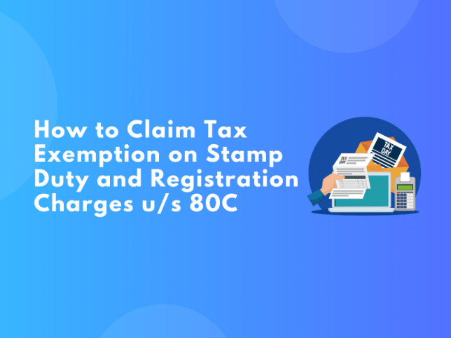 How to Claim Tax Exemption on Stamp Duty and Registration Charges u_s 80C