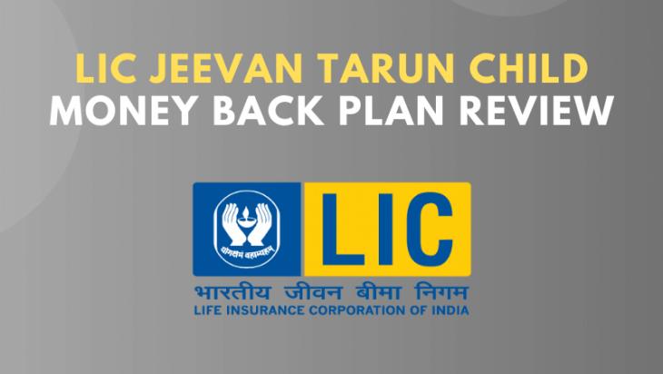 LIC Jeevan Tarun Child Money Back Plan Review