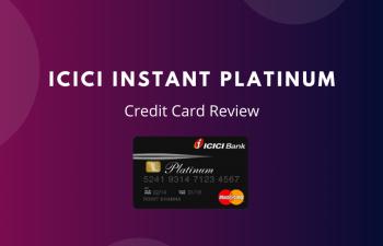 ICICI Instant Platinum Credit Card Review