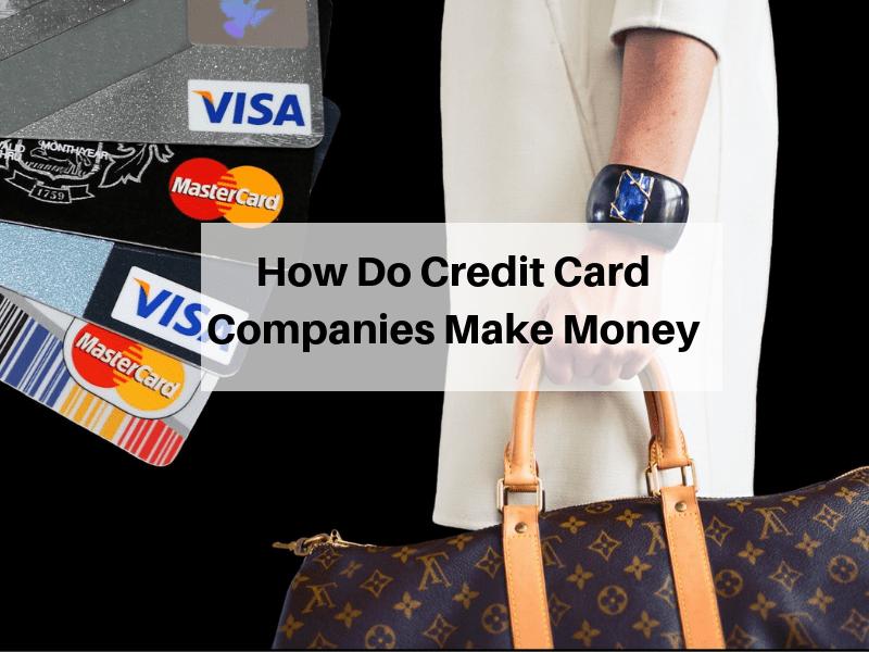 How Do Credit Card Companies Make Money