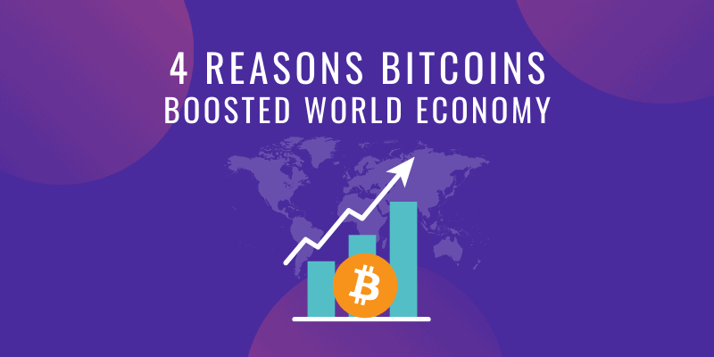 4 REASONS BITCOINS BOOSTED WORLD ECONOMY