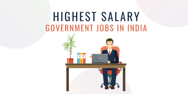 highest pay government jobs in India